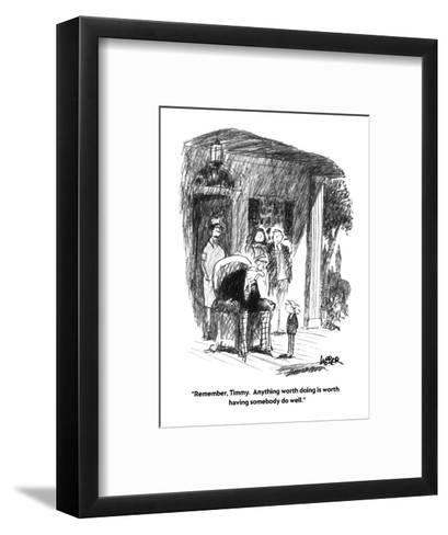 """Remember, Timmy.  Anything worth doing is worth having somebody do well."" - New Yorker Cartoon-Robert Weber-Framed Art Print"