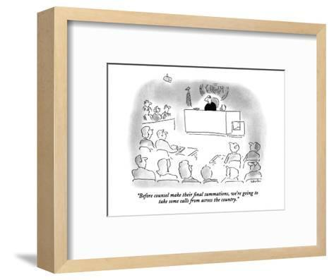 """""""Before counsel make their final summations, we're going to take some call?"""" - New Yorker Cartoon-Arnie Levin-Framed Art Print"""