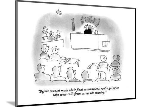 """""""Before counsel make their final summations, we're going to take some call?"""" - New Yorker Cartoon-Arnie Levin-Mounted Premium Giclee Print"""