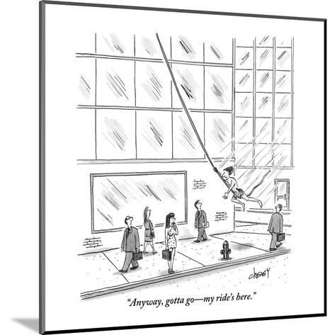 """Anyway, gotta go?my ride's here."" - New Yorker Cartoon-Tom Cheney-Mounted Premium Giclee Print"