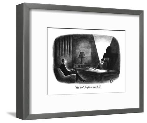 """You don't frighten me, T.J."" - New Yorker Cartoon-Frank Cotham-Framed Art Print"
