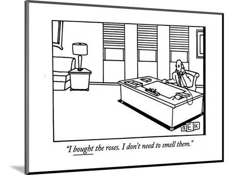 """""""I bought the roses. I don't need to smell them."""" - New Yorker Cartoon-Bruce Eric Kaplan-Mounted Premium Giclee Print"""
