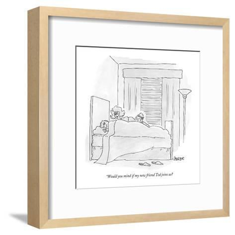 """Would you mind if my new friend Ted joins us? - New Yorker Cartoon-Jack Ziegler-Framed Art Print"