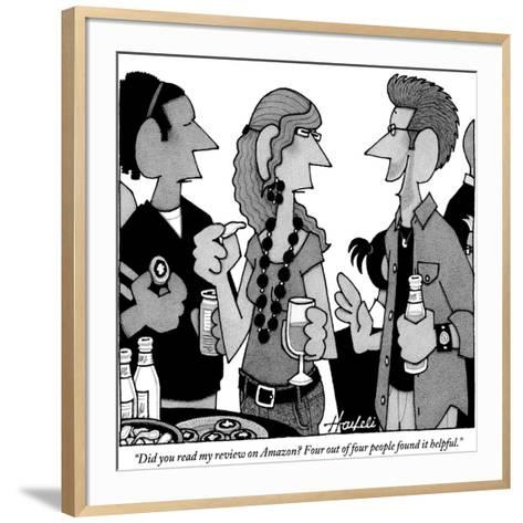 """""""Did you read my review on Amazon? Four out of four people found it helpful."""" - New Yorker Cartoon-William Haefeli-Framed Art Print"""