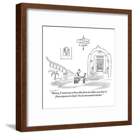 """""""Kenny, I want you to hear this from me before you hear it from anyone at ?"""" - New Yorker Cartoon-Michael Maslin-Framed Art Print"""