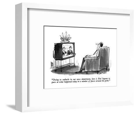 """Owing to cutbacks in our news department, here is Rod Ingram to guess at ?"" - New Yorker Cartoon-Dana Fradon-Framed Art Print"