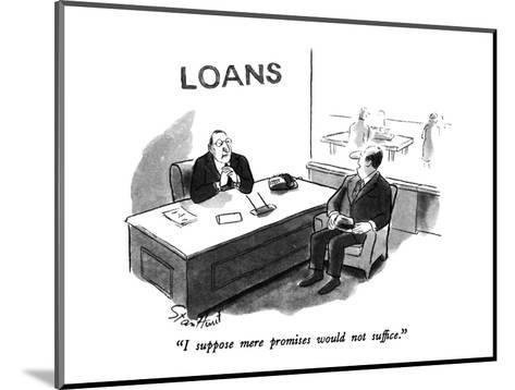"""""""I suppose mere promises would not suffice."""" - New Yorker Cartoon-Stan Hunt-Mounted Premium Giclee Print"""