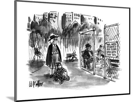 Sign on playgrownd gate says 'THIS AREA RESERVED FOR OLDER DADS WITH TINY ? - New Yorker Cartoon-Warren Miller-Mounted Premium Giclee Print