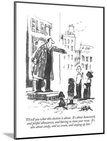 """""""I'll tell you what this election is about.  It's about homework, and piti?"""" - New Yorker Cartoon-Robert Weber-Mounted Premium Giclee Print"""