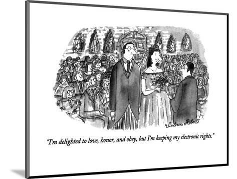 """""""I'm delighted to love, honor, and obey, but I'm keeping my electronic rig?"""" - New Yorker Cartoon-Victoria Roberts-Mounted Premium Giclee Print"""