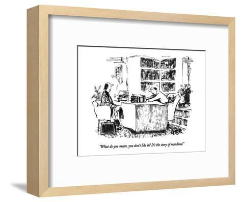 """What do you mean, you don't like it?  It's the story of mankind."" - New Yorker Cartoon-Robert Weber-Framed Art Print"