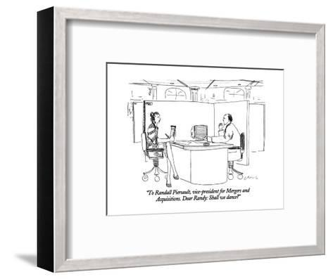 """""""To Randall Piersault, vice-president for Mergers and Acquisitions.  Dear ?"""" - New Yorker Cartoon-Richard Cline-Framed Art Print"""