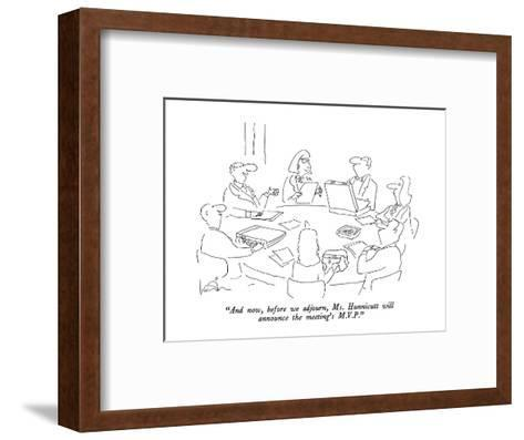"""""""And now, before we adjourn, Ms. Hunnicutt will announce the meeting's M.V.P."""" - New Yorker Cartoon-Arnie Levin-Framed Art Print"""