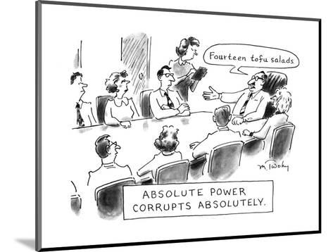 Absolute Power Corrupts Absolutely: - New Yorker Cartoon-Mike Twohy-Mounted Premium Giclee Print