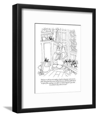 """Did you or did you not employ a leash to drag your cairn terrier, Jack, ?"" - New Yorker Cartoon-Gahan Wilson-Framed Art Print"