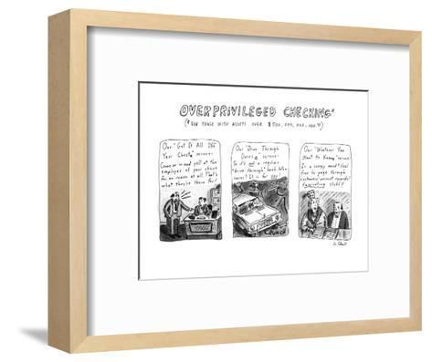 Overprivileged Checking - New Yorker Cartoon-Roz Chast-Framed Art Print