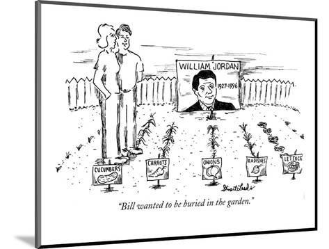 """""""Bill wanted to be buried in the garden."""" - New Yorker Cartoon-Stuart Leeds-Mounted Premium Giclee Print"""
