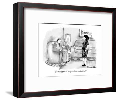 """""""I'm trying not to badger?how am I doing?"""" - New Yorker Cartoon-Victoria Roberts-Framed Art Print"""