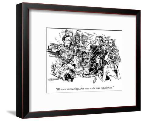 """""""We were into things, but now we're into experiences."""" - New Yorker Cartoon-William Hamilton-Framed Art Print"""