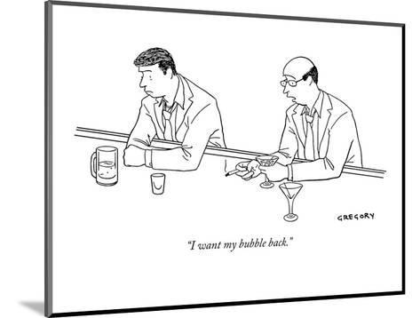 """""""I want my bubble back."""" - New Yorker Cartoon-Alex Gregory-Mounted Premium Giclee Print"""