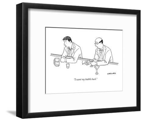 """I want my bubble back."" - New Yorker Cartoon-Alex Gregory-Framed Art Print"