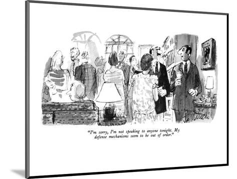 """I'm sorry, I'm not speaking to anyone tonight. My defense mechanisms seem?"" - New Yorker Cartoon-Joseph Mirachi-Mounted Premium Giclee Print"