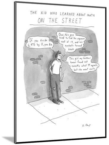 The Kid Who Learned About Math on the Street - Cartoon-Roz Chast-Mounted Premium Giclee Print