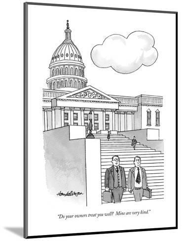 """Do your owners treat you well?  Mine are very kind."" - New Yorker Cartoon-J.B. Handelsman-Mounted Premium Giclee Print"