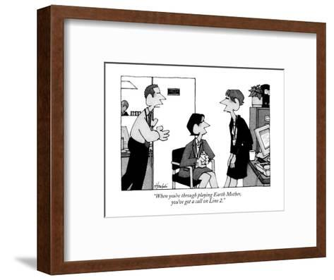 """""""When you're through playing Earth Mother, you've got a call on Line 2."""" - New Yorker Cartoon-William Haefeli-Framed Art Print"""