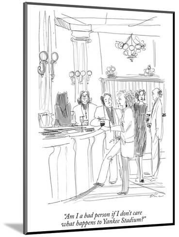 """""""Am I a bad person if I don't care what happens to Yankee Stadium?"""" - New Yorker Cartoon-Richard Cline-Mounted Premium Giclee Print"""