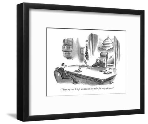 """""""I keep my core beliefs written on my palm for easy reference."""" - New Yorker Cartoon-Frank Cotham-Framed Art Print"""
