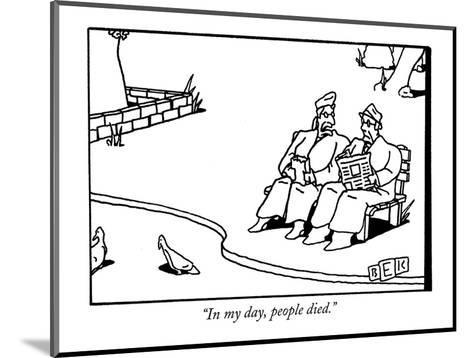 """In my day, people died."" - New Yorker Cartoon-Bruce Eric Kaplan-Mounted Premium Giclee Print"