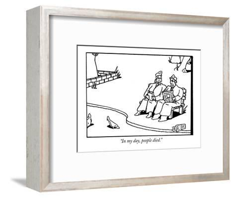 """In my day, people died."" - New Yorker Cartoon-Bruce Eric Kaplan-Framed Art Print"