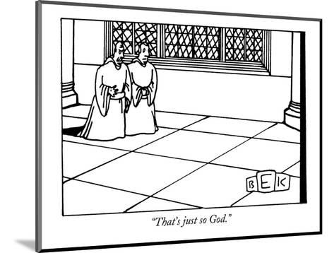 """That's just so God."" - New Yorker Cartoon-Bruce Eric Kaplan-Mounted Premium Giclee Print"