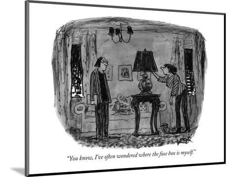 """""""You know, I've often wondered where the fuse box is myself."""" - New Yorker Cartoon-Robert Weber-Mounted Premium Giclee Print"""