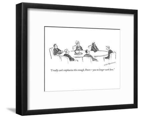 """""""I really can't emphasize this enough, Peters?you no longer work here."""" - New Yorker Cartoon-Nick Downes-Framed Art Print"""