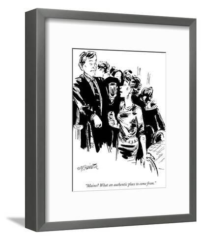 """""""Maine? What an authentic place to come from."""" - New Yorker Cartoon-William Hamilton-Framed Art Print"""