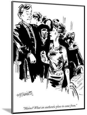 """""""Maine? What an authentic place to come from."""" - New Yorker Cartoon-William Hamilton-Mounted Premium Giclee Print"""