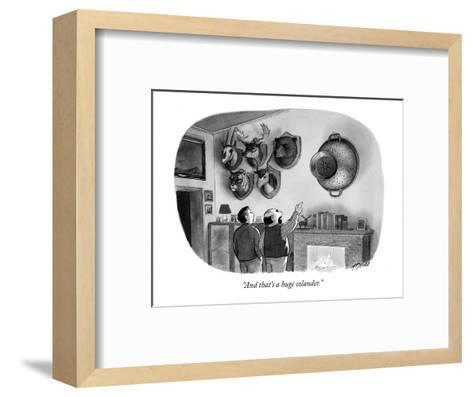 """""""And that's a huge colander."""" - New Yorker Cartoon-Harry Bliss-Framed Art Print"""