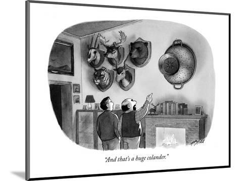 """""""And that's a huge colander."""" - New Yorker Cartoon-Harry Bliss-Mounted Premium Giclee Print"""
