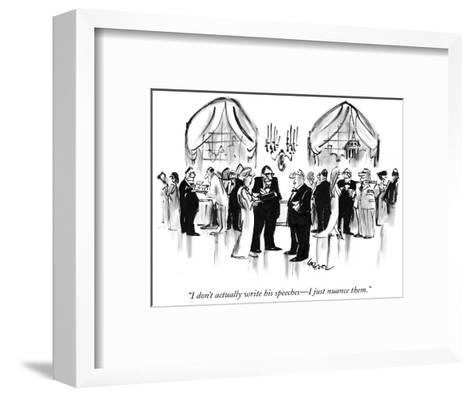 """I don't actually write his speeches—I just nuance them."" - New Yorker Cartoon-Lee Lorenz-Framed Art Print"