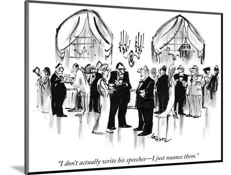 """I don't actually write his speeches—I just nuance them."" - New Yorker Cartoon-Lee Lorenz-Mounted Premium Giclee Print"