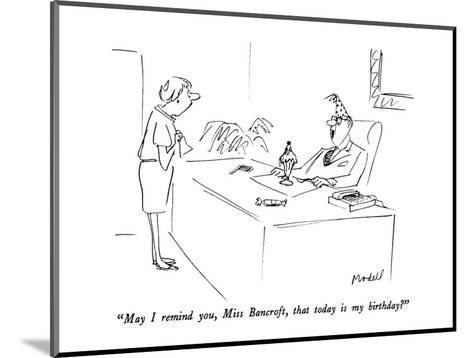 """""""May I remind you, Miss Bancroft, that today is my birthday?"""" - New Yorker Cartoon-Frank Modell-Mounted Premium Giclee Print"""