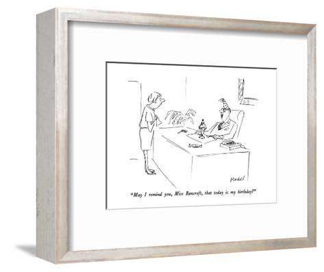 """""""May I remind you, Miss Bancroft, that today is my birthday?"""" - New Yorker Cartoon-Frank Modell-Framed Art Print"""