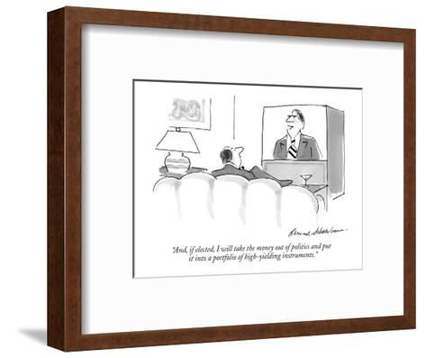"""""""And, if elected, I will take the money out of politics and put it into a ?"""" - New Yorker Cartoon-Bernard Schoenbaum-Framed Art Print"""