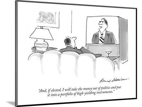 """""""And, if elected, I will take the money out of politics and put it into a ?"""" - New Yorker Cartoon-Bernard Schoenbaum-Mounted Premium Giclee Print"""