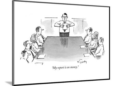 """""""My report is on money."""" - New Yorker Cartoon-Mike Twohy-Mounted Premium Giclee Print"""