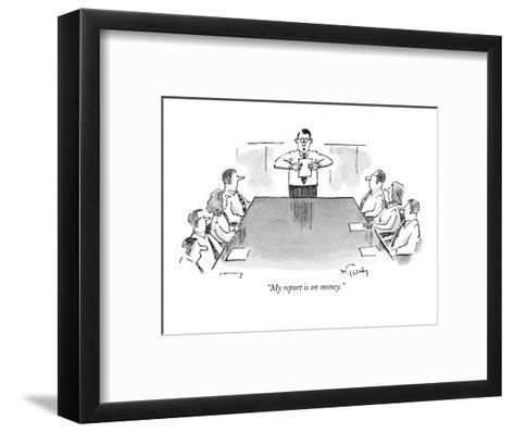 """""""My report is on money."""" - New Yorker Cartoon-Mike Twohy-Framed Art Print"""