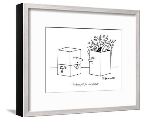 """""""We have pills for some of that."""" - New Yorker Cartoon-Charles Barsotti-Framed Art Print"""