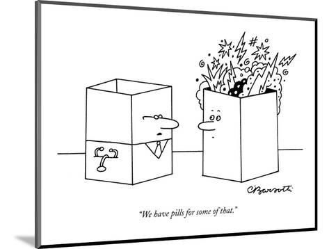"""""""We have pills for some of that."""" - New Yorker Cartoon-Charles Barsotti-Mounted Premium Giclee Print"""